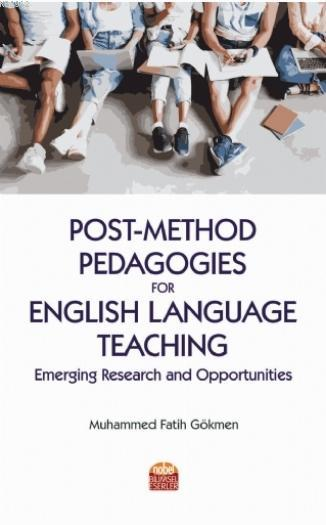 Post-Method Pedagogies for English Language Teaching: Emerging Research and Opportunities