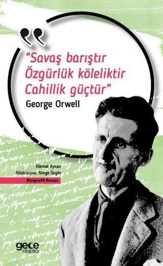Savaş Barıştır Özgürlük Köleliktir Cahillik Güçtür; George Orwell