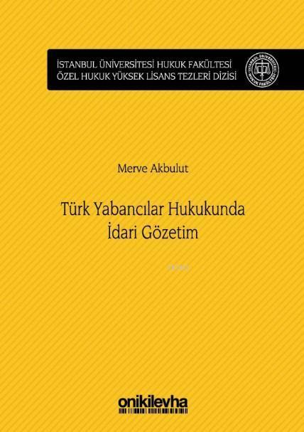 Türk Yabancılar Hukukunda İdari Gözetim; İstanbul Üniversitesi Hukuk Fakültesi Özel Hukuk Yüksek Lisans Tezleri Dizisi No:29