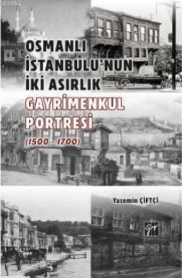 Osmanlı İstanbulu'nun İki Asırlık Gayrimenkul Portresi