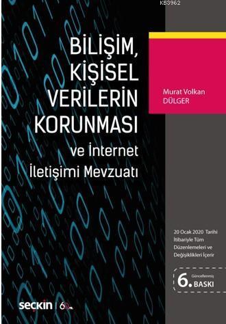 Bilişim, Kişisel Verilerin Korunması ve İnternet İletişimi Mevzuatı; (20 Ocak 2020 Tarihi İtibariyle Tüm Düzenlemeleri ve Değişiklikleri İçerir)