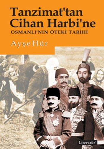 Tanzimat'tan Cihan Harbi'ne; Osmanlı'nın Öteki Tarihi