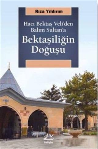 Bektaşiliğin Doğuşu; Hacı Bektaş Veli'den Balım Sultan'a