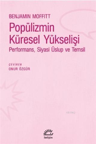 Popülizmin Küresel Yükselişi Performans, Siyasi Üslup ve Temsil