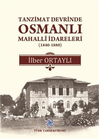 Tanzimat Devrinde Osmanlı Mahalli İdareleri (1840 - 1880)