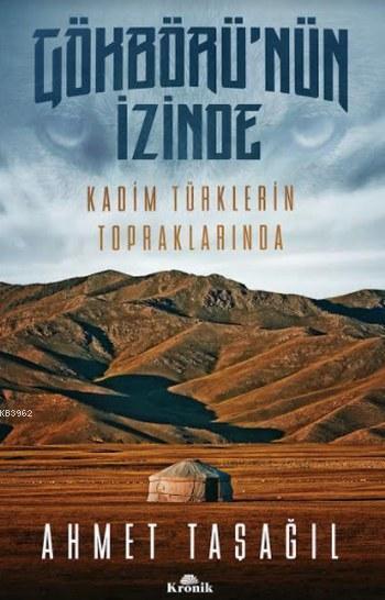 Gökbörü'nün İzinde; Kadim Türklerin Topraklarında