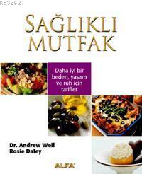 Sağlıklı Mutfak; Daha İyi Bir Beden Yaşam ve Ruh İçin Tarifler