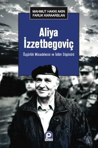 Aliya İzzetbegoviç; Özgürlük Mücadelecisi ve İslam Düşünürü