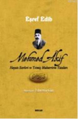 Mehmed Akif Hayatı Eserleri ve Yetmiş Muharririn Yazıları