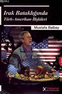 Irak Bataklığında Türk - Amerikan İlişkileri