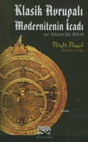 Klasik Avrupalı Modernitenin İcadı ve İslam'da Bilim