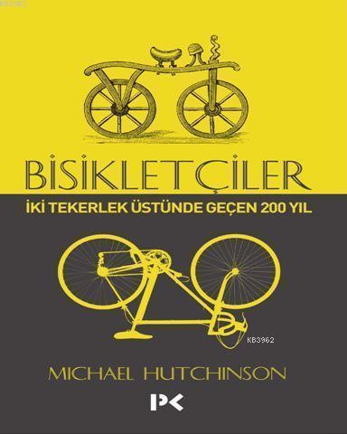 Bisikletçiler; İki Tekerlek Üstünde Geçen 200 Yıl