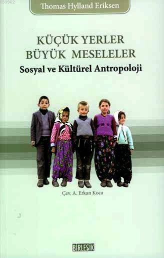 Küçük Yerler Büyük Meseleler; Sosyal ve Kültürel Antropoloji