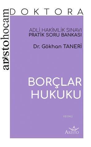 Aristo Hocam Doktora - Borçlar Hukuku Soru Bankası; Adli Hakimlik Sınavı Pratik Soru Bankası