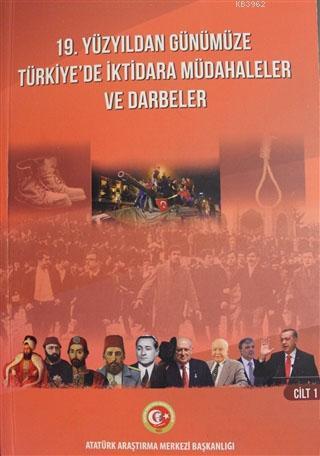 19. Yüzyıldan Günümüze Türkiye'de İktidara Müdahaleler ve Darbeler Cilt: 1