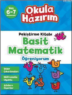 Basit Matematik Öğreniyorum; Okula Hazırım - Pekiştirme Kitabı