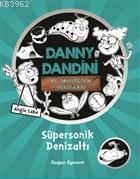 Danny Dandini ve Muhteşem Buluşları - Süpersonik Denizaltı