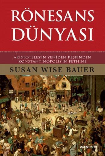 Rönesans Dünyası (Ciltli); Aristoteles'in Yeniden Keşfinden Konstantinopolis'in Fethine
