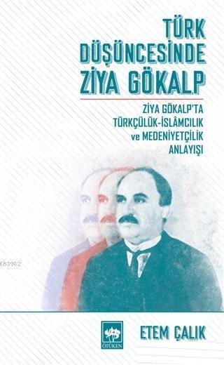 Türk Düşüncesinde Ziya Gökalp Ziya Gökalp'ta Türkçülük İslamcılık ve Medeniyetçilik Anlayışı