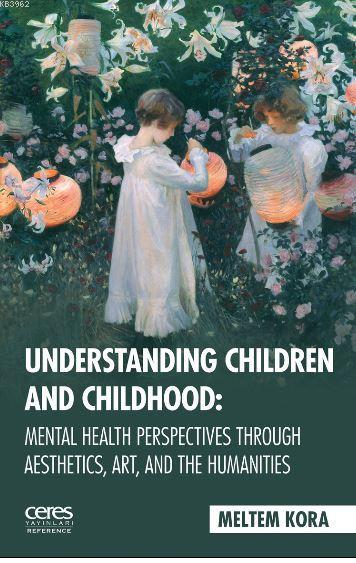 Understanding Children And Childhood: Mental Health Perspectives Through Aesthetics, Art, Aad The Hu