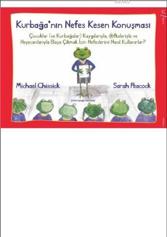 Kurbağa'nın Nefes Kesen Konuşması; Çocuklar (ve Kurbağalar) Kaygılarıyla, Öfkeleriyle ve Heyecanlarıyla Başa Çıkmak İçin Nefeslerini Na