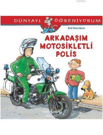 Arkadaşım Motosikletli Polis; Dünyayı Öğreniyorum