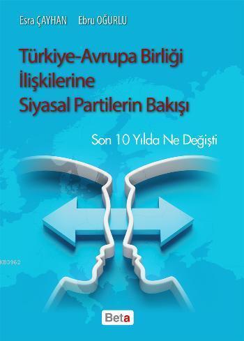 Türkiye - Avrupa Birliği İlişkilerine Siyasal Partilerin Bakışı; Son On Yılda Ne Değişti