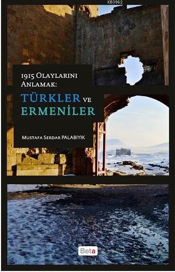1915 Olaylarını Anlamak; Türkler ve Ermeniler