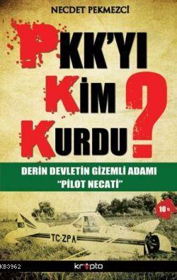 PKK'yı Kim Kurdu?; Derin Devletin Gizemli Adamı 'Pilot Necati'