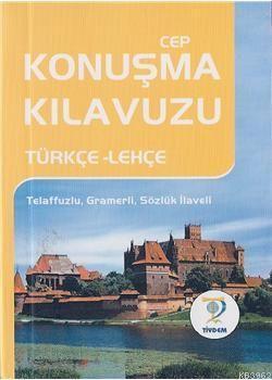 Cep Konuşma Kılavuzu / Türkçe-Lehçe; Telaffuzlu, Gramerli, Sözlük İlaveli