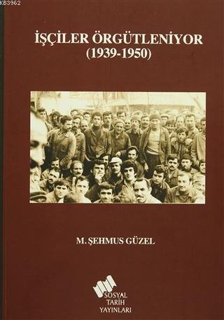 İşçiler Örgütleniyor; (1939-1950)