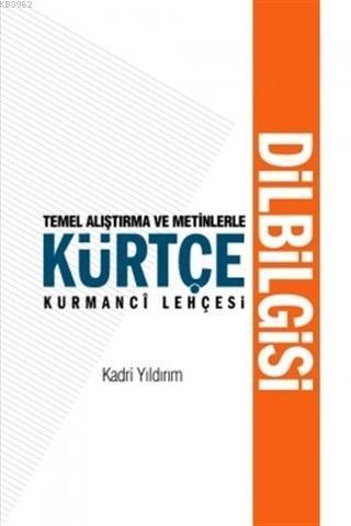Temel Araştırma ve Metinlerle Kürtçe Kurmanci Lehçesi