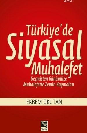 Türkiye'de Siyasal Muhalefet; Geçmişten Günümüze Muhalefette Zemin Kaymaları