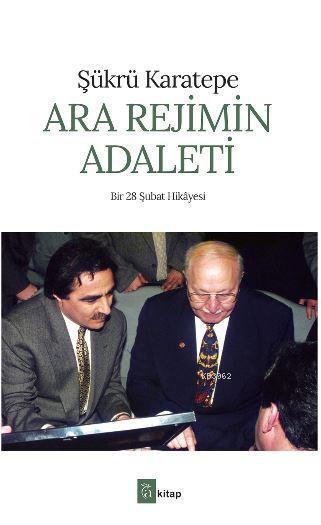 Ara Rejimin Adaleti; Bir 28 Şubat Hikayesi