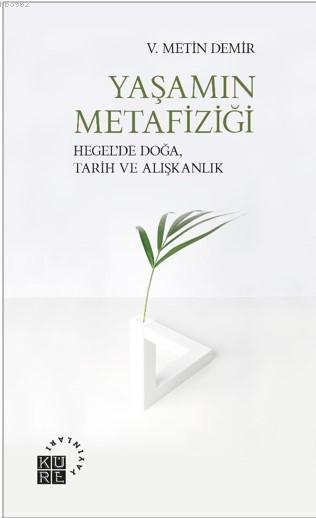Yaşamın Metafiziği; Hegel'de Doğa, Tarih ve Alışkanlık