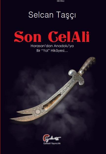 Son CelAli; Horasan'dan Anadolu'ya Bir Yol Hikayesi