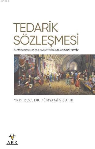 Tedarik Sözleşmesi; İslam Hukukunda Akit Nazariyesi Açısından Akd-i Tevrid