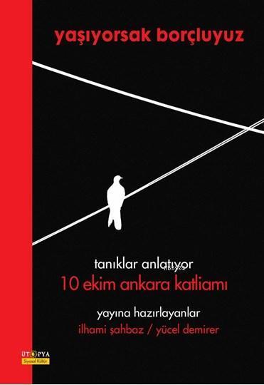 Yaşıyorsak Borçluyuz; Tanıklar Anlatıyor 10 Ekim Ankara Katliamı
