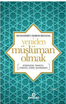 Yeniden Müslüman Olmak; Düşüncede, İnançta, Yürekte, Sözde, Davranışta