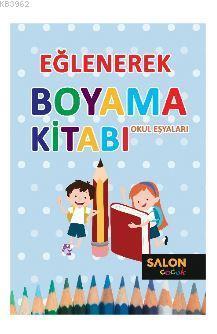 Okul Eşyaları - Eğlenerek Boyama Kitabı