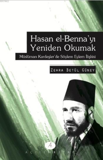 Hasan el-Benna'yı Yeniden Okumak; Müslüman Kardeşler'de Söylem Eylem İlişkisi