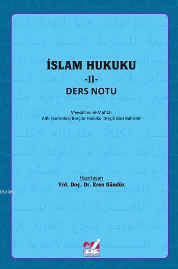 İslam Hukuku - II: Ders Notu; Mevsılî'nin el-Muhtâr Adlı Eserindeki Borçlar Hukuku İle İlgili  Bazı Bahisler