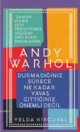 Andy Warhol-Durmadığınız Sürece Ne Kadar Yavaş Gittiğiniz Önemli Değil