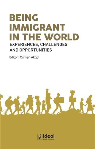Being Immigrant in the World Experiences, Challenges and Opportunities