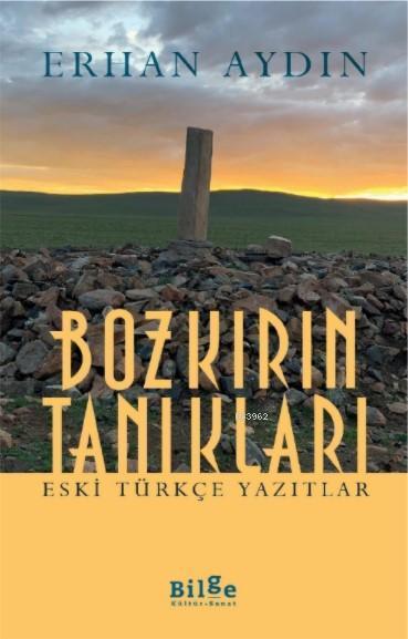 Bozkırın Tanıkları; Eski Türkçe Yazıtlar