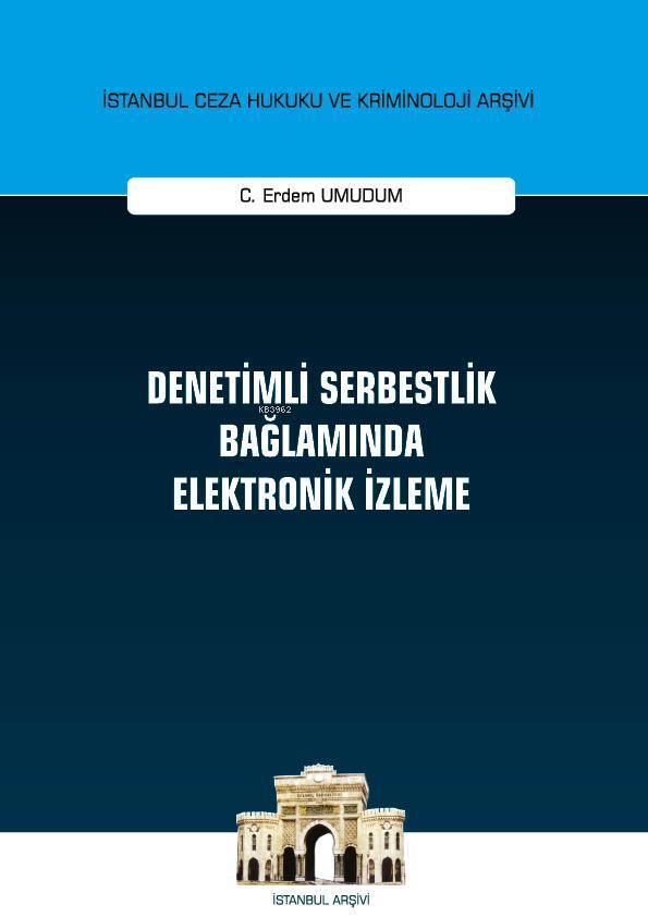 Denetimli Serbestlik Bağlamında Elektronik İzleme; İstanbul Ceza Hukuku ve Kriminoloji Arşivi Yayın No: 35