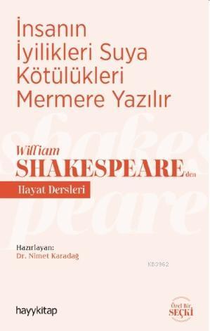 İnsanın İyilikleri Suya Kötülükleri Mermere Yazılır - William Shakespeare'den Hayat Dersleri