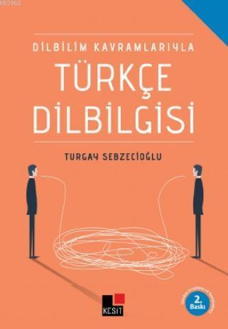 Dil Bilim Kavramlarıyla Türkçe Dilbilgisi