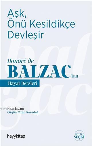 Aşk, Önü Kesildikçe Devleşir; Honoré de Balzac'tan Hayat Dersleri