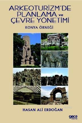 Arkeoturizm'de Planlama ve Çevre Yönetimi; Konya Örneği